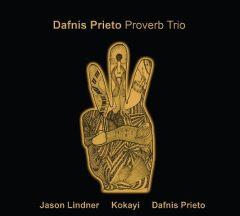 Dafnis Prieto, Jason Lindler & Kokayi - Dafnis Prieto Proverb Trio