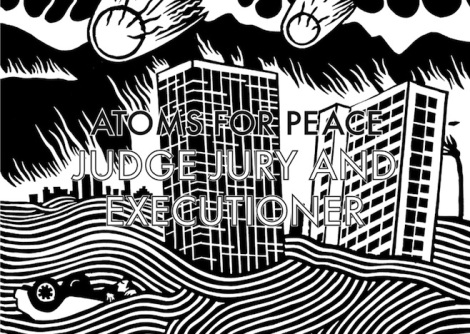 Atoms For Peace - Judge Jury & Executioner